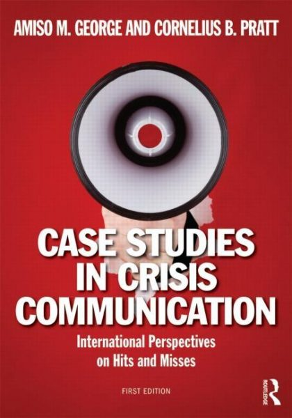 Case studies in crisis communication. International perspectives on Hits and Misses.