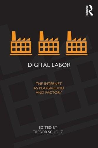 Digital labor. The internet as playground and factory.