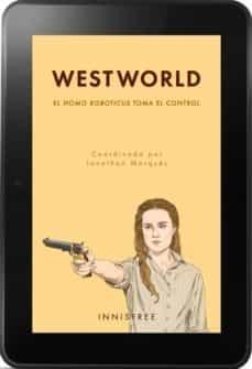 Westworld. El homo robóticus toma el control.