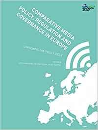 Comparative Media Policy, Regulation and Gobernance in Europe. Unpacking the Policy Cicle.
