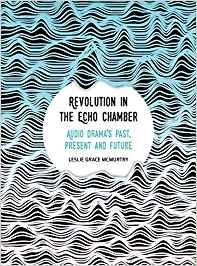 Revolution in the Echo Chambers. Audio Drama´s  Past, Present and Future.