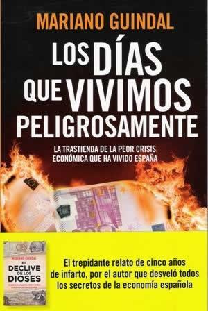 Días que vivimos peligrosamente, Los. La trastienda de la peor crisis económica que ha vivido España.
