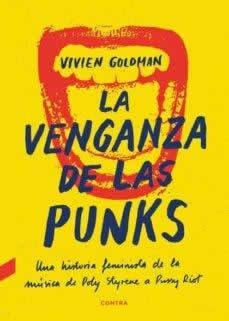 Venganza de las punks, La. Una historia feminista de la música, de Poly Styrene a Pussy Riot.