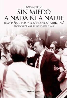 """Sin miedo a nada ni a nadie. Blas Piñar, VOX y los """"nuevos patriotas""""."""