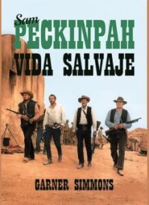 Sam Peckinpah. Vida Salvaje.