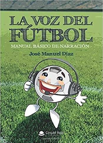 Voz del Fútbol, La. Manual básico de narración.