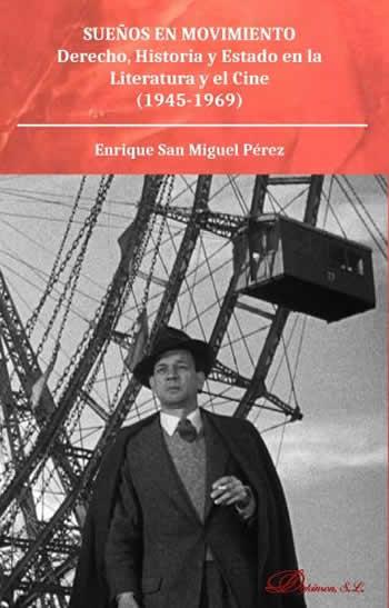 Sueños en movimiento. Derecho, historia y Estado en la literatura y el cine (1945-1969)