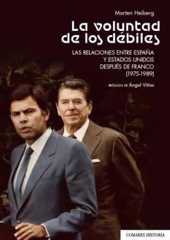 Voluntad de los débiles. Las relaciones entre España y Estados Unidos después de Franco (1975-1989)