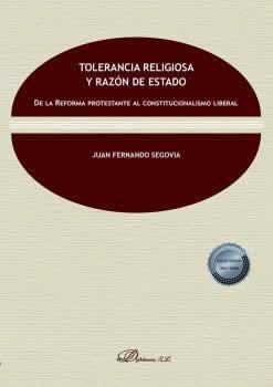 Tolerancia religiosa y razón de Estado. De la Reforma protestante al constitucionalismo liberal