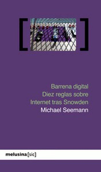 Barrena digital. Diez reglas sobre internet tras Snowden.