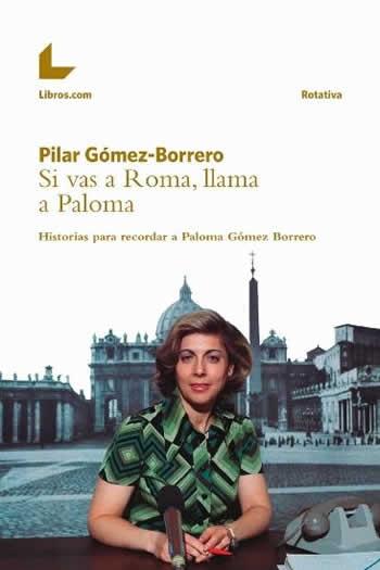 Si vas a Roma, llama a Paloma. Historias para recordar a Paloma Gómez Borrero