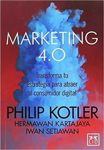 Marketing 4,0. Transforma tu estrategia para atraer al consumidor digital. (2ª edición actualizada)
