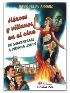 Héroes y villanos en el cine. De Shakespeare a Indiana Jones