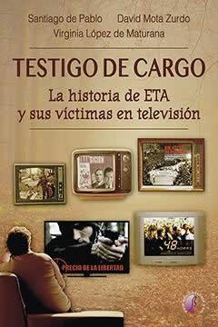 Testigo de cargo. La historia de ETA y sus víctimas en televisión.