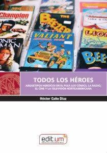 Todos los Héroes. Arquetipos heroicos en el Pulp, los cómics, la radio, el cine y la televisión norteame