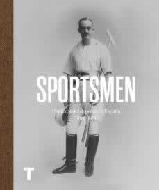 Sportsmen. Pioneros del deporte en España, 1869-1939