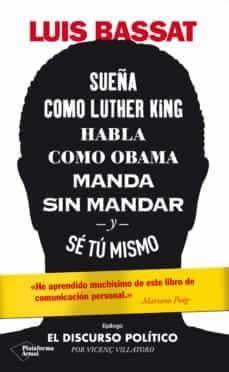 Sueña como Luther King, habla como Obama, manda sin mandar y sé tú mismo.