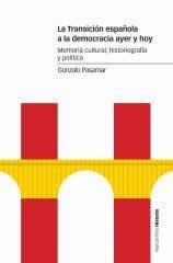 Transición española a la democracia ayer y hoy, La. Memoria cultural, historiografía y política.