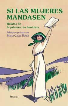 Si las mujeres mandasen. Relatos de la primera ola feminista.