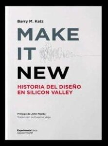 MAKE IT NEW. Historia del diseño en Silicon Valley