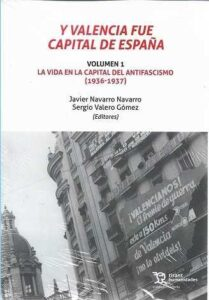 Y Valencia fue capital de España. Volumen I. la vida en la capital del antifascismo (1936-1937)