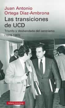 Transiciones de UCD, Las. Triunfo y desbandada del centrismo (1978-1983)
