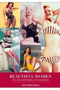Beatiful Women. Pin-Ups y Bombshells inolvidaables.