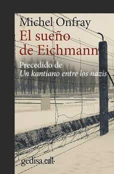 Sueño de Eichmann, El. Precedido de Un kantiano entre los nazis.
