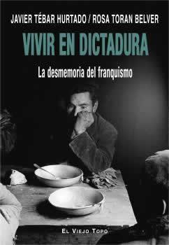 Vivir en dictadura. La desmemoria del franquismo