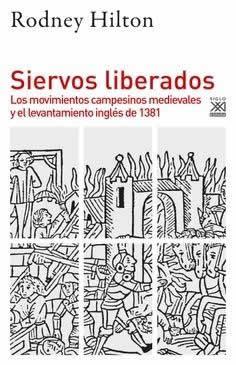 Siervos liberados. Los movimientos campesinos medievales y el levantamiento inglés de 1381.