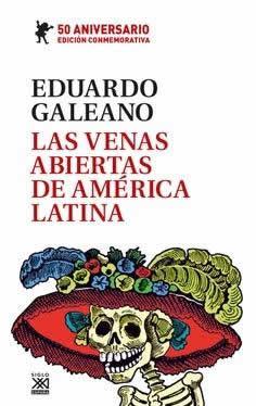 Venas abiertas de Ámerica Latina, Las. (Edición conmemorativa del 50 Aniversario)