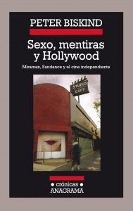 Sexo, mentiras y Hollywood. Miramax, Sundance y el cine independiente.
