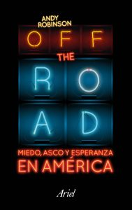 Off the Road. Miedo, asco y esperanza en América.