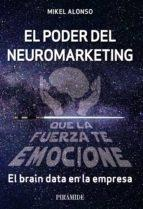 Poder del neuromarketing: que la fuerza te emocione, El. El brain data en la empresa