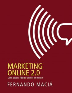 Marketing online 2.0. Cómo atraer y fidelizar clientes en internet.