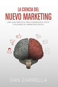 Ciencia del nuevo marketing, La. Guía práctica para conseguir el éxito utilizando el marketing digital.