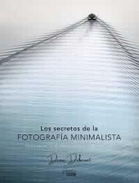Secretos de la fotografía minimalista, Los. Concepto - Composición - Estética