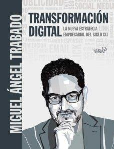 Transformación Digital. La nueva estrategia empresarial del siglo XXI.