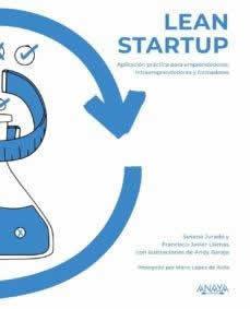 Lean Startup. Aplicación práctica para emprendedores, intraemprendedores y formadores