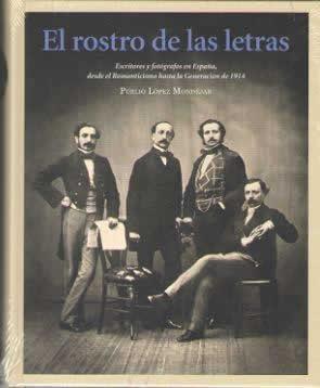 """Rostro de las Letras, El. Escritores y fotógrafos en España, desde el Romanticismo hasta la """"generación de 1914"""""""