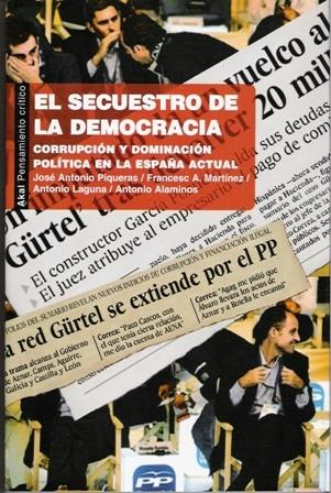 Secuestro de la democracia, El. Corrupción y dominación política en la España actual.