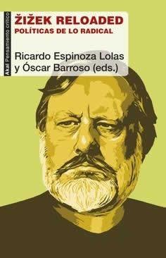 Zizek Reloaded. Políticas de lo radical.
