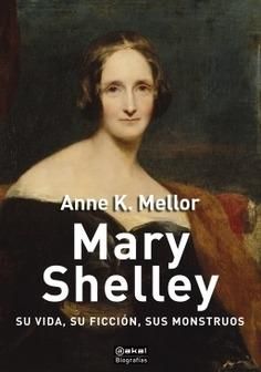 Mary Shelley. Su vida, su ficción, sus monstruos