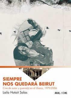 Siempre nos quedará Beirut. Cine de autor y guerra(s) en el Líbano 1970-2006