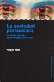 Sociedad persuasora, La. Control cultural y comunicación de masas.