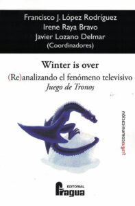 Winter is over. (Re)analizando el fenómeno televisivo Juego de Tronos. (pdf)
