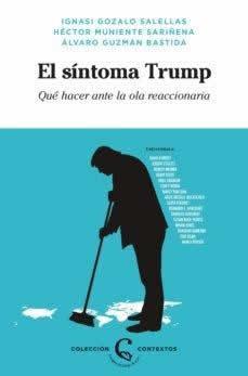 Síntoma Trump, El. Qué hacer ante la ola reaccionaria.