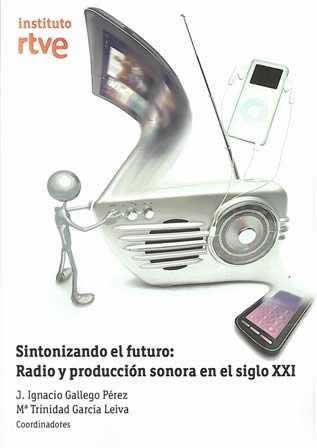 Sintonizando el futuro: Radio y producción sonora en el siglo XXI.