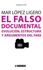 Falso documental, El. Evolución, estructura y argumentos del fake