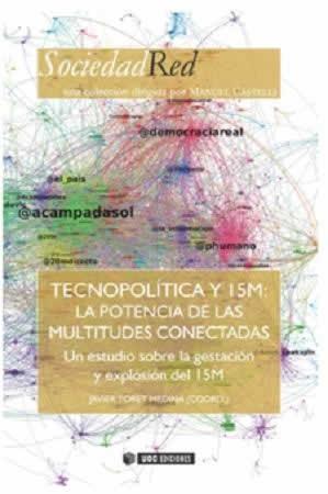 """Tecnopolítica y 15M. La potencia de las multitudes conectadas. Un estudio sobre la gestación """"y explosión del 15-M"""""""